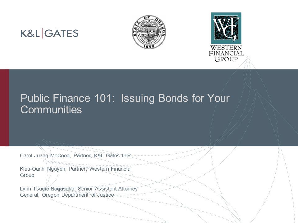 11 Pubic Finance 101: Issuer's Counsel's Perspective – Oregon Attorney General  Role of DOJ During the Issuance of Bonds:  General Obligation Bonds  Revenue Bonds  Conduit Bonds