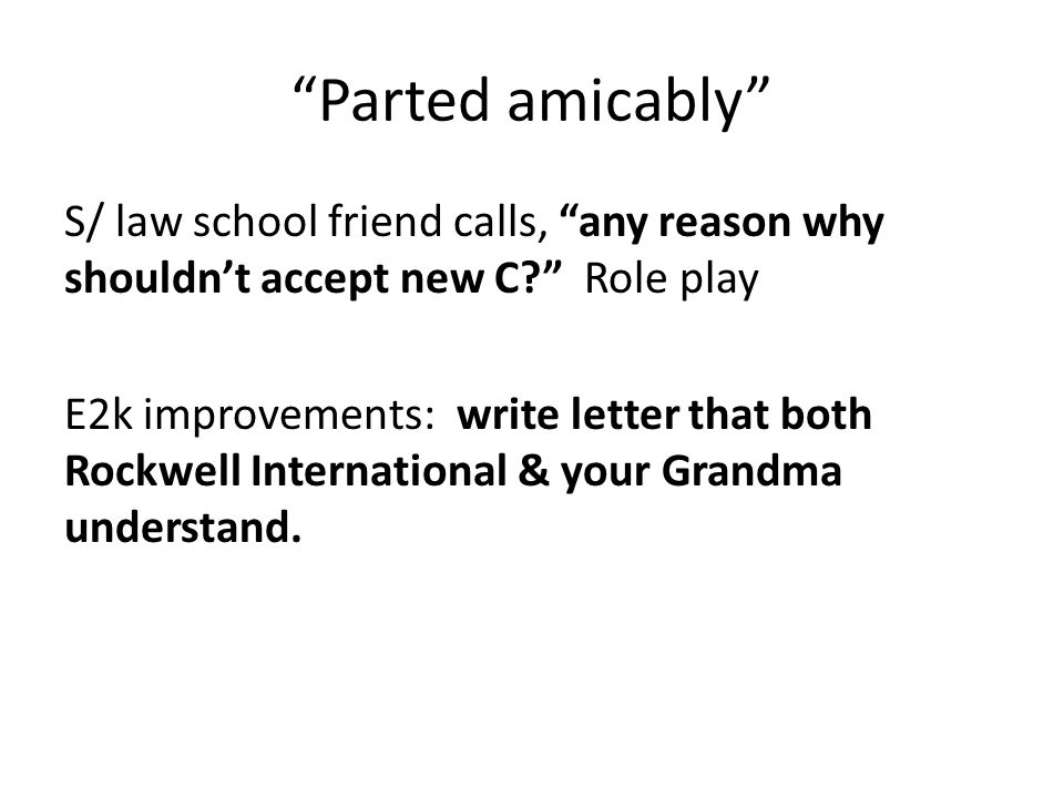 Parted amicably S/ law school friend calls, any reason why shouldn't accept new C Role play E2k improvements: write letter that both Rockwell International & your Grandma understand.