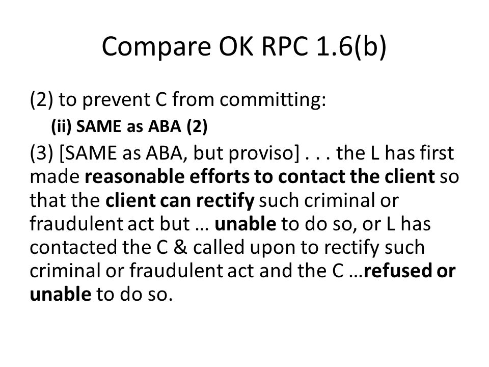 Compare OK RPC 1.6(b) (2) to prevent C from committing: (ii) SAME as ABA (2) (3) [SAME as ABA, but proviso]...