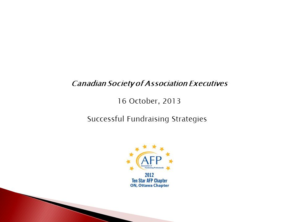 Canadian Society of Association Executives 16 October, 2013 Successful Fundraising Strategies
