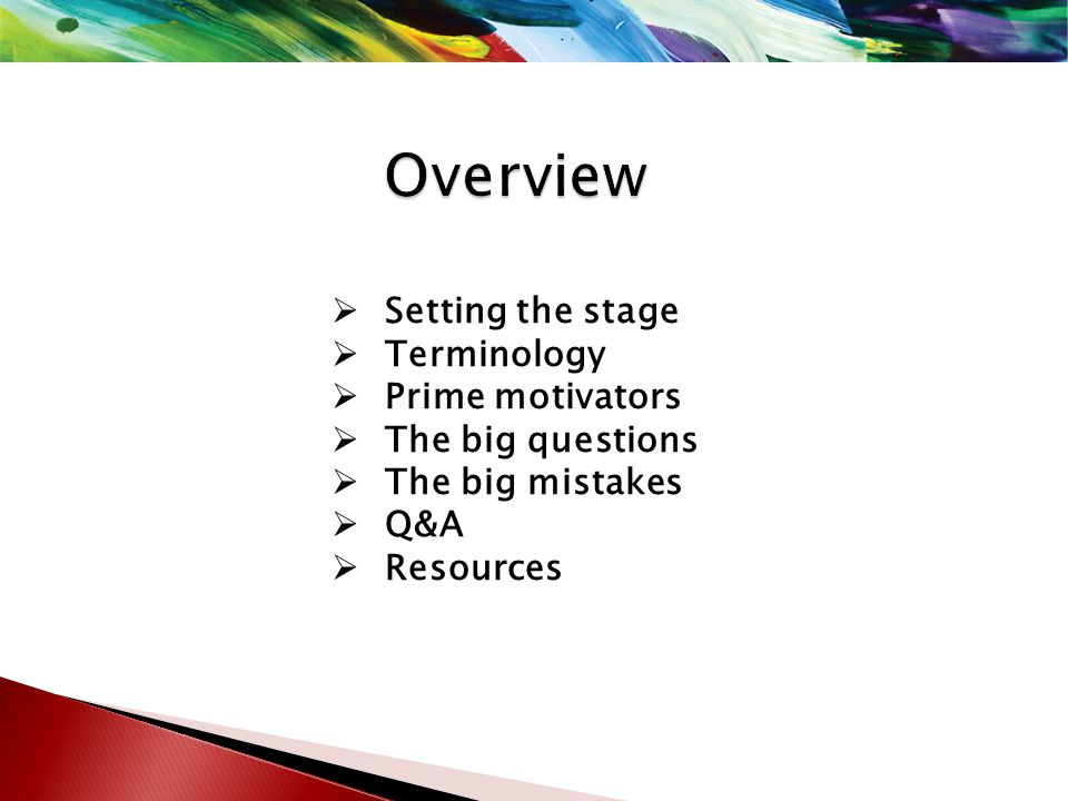  Setting the stage  Terminology  Prime motivators  The big questions  The big mistakes  Q&A  Resources