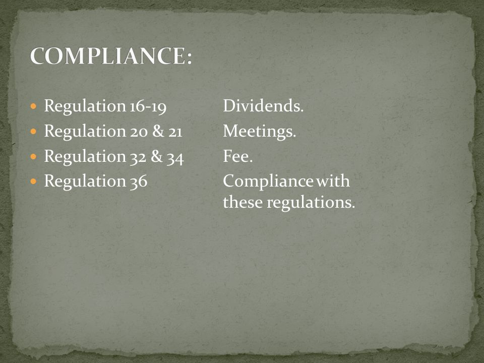 Regulation 16-19Dividends. Regulation 20 & 21Meetings. Regulation 32 & 34Fee. Regulation 36Compliance with these regulations.