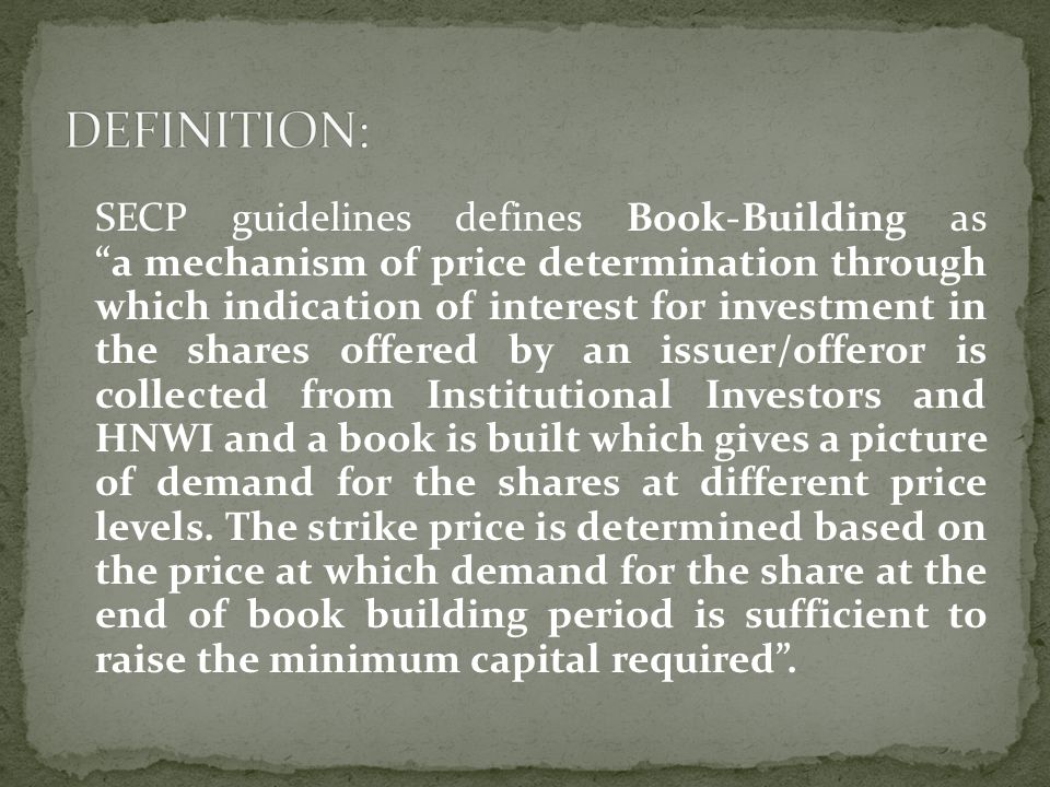 """SECP guidelines defines Book-Building as """"a mechanism of price determination through which indication of interest for investment in the shares offered"""