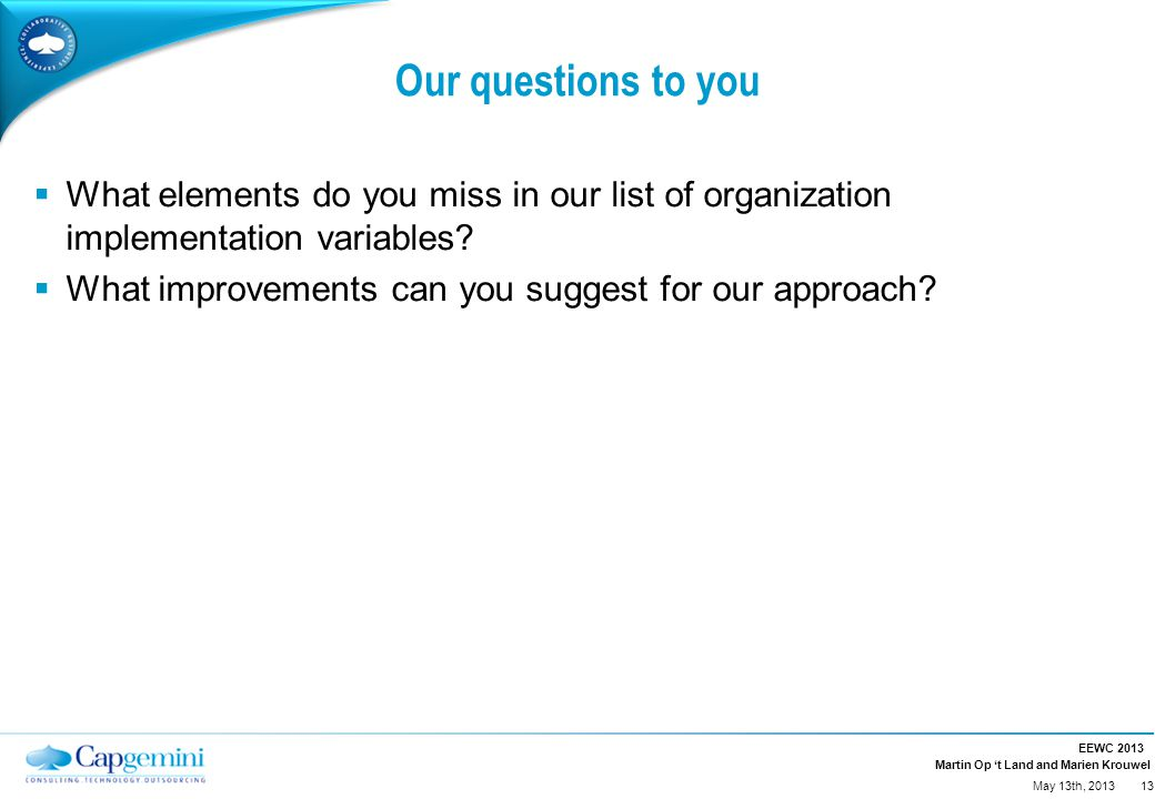 Martin Op 't Land and Marien Krouwel Our questions to you  What elements do you miss in our list of organization implementation variables.