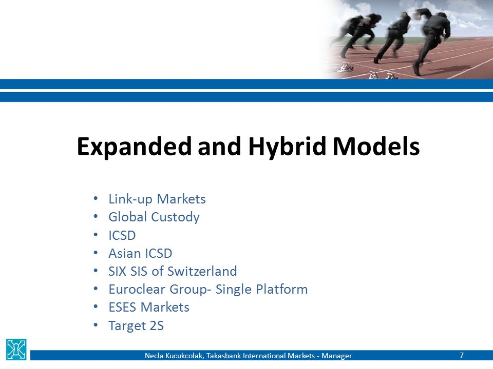 Expanded and Hybrid Models Link-up Markets Global Custody ICSD Asian ICSD SIX SIS of Switzerland Euroclear Group- Single Platform ESES Markets Target
