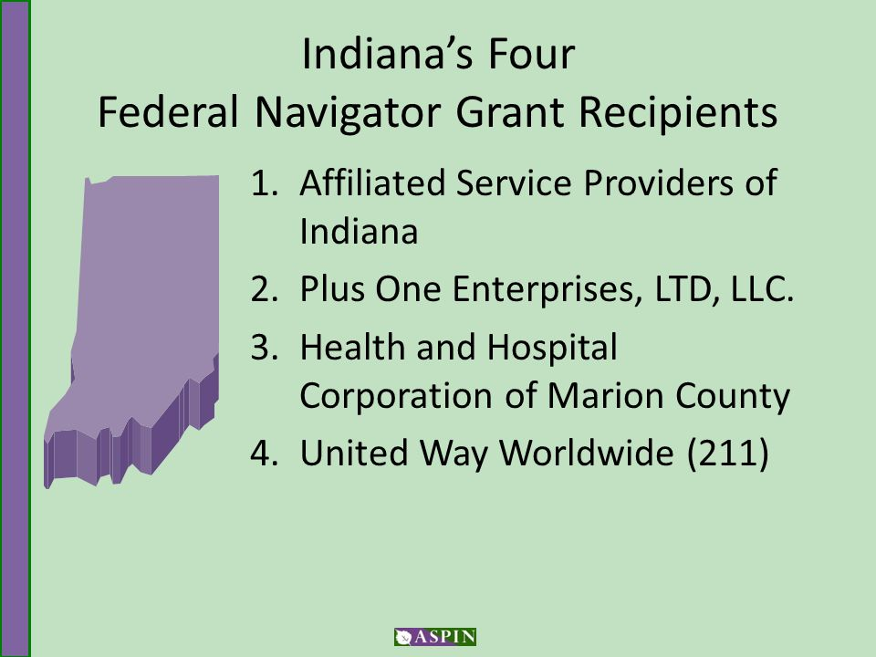 Indiana's Four Federal Navigator Grant Recipients 1.Affiliated Service Providers of Indiana 2.Plus One Enterprises, LTD, LLC.