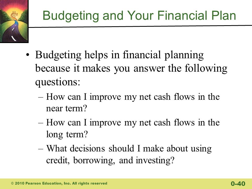Budgeting and Your Financial Plan Budgeting helps in financial planning because it makes you answer the following questions: –How can I improve my net cash flows in the near term.