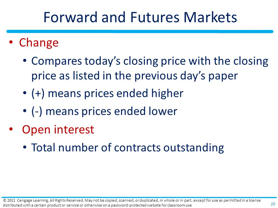 Forward and Futures Markets Change Compares today's closing price with the closing price as listed in the previous day's paper (+) means prices ended
