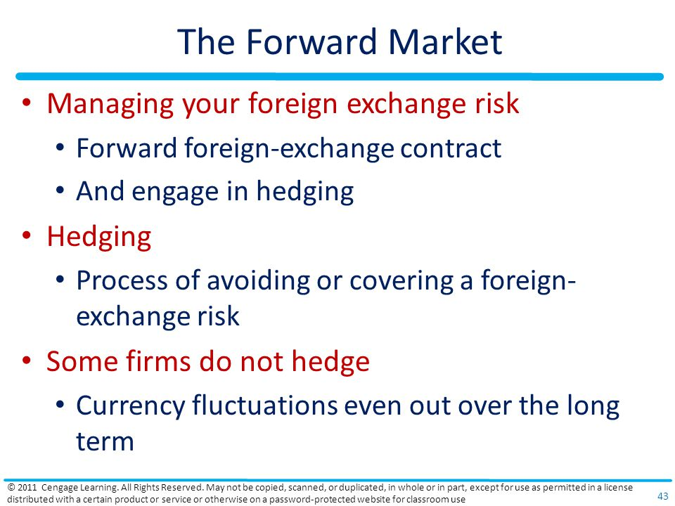 The Forward Market Managing your foreign exchange risk Forward foreign-exchange contract And engage in hedging Hedging Process of avoiding or covering