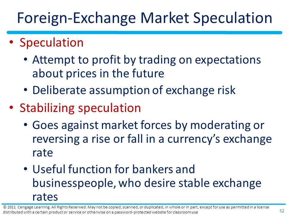 Foreign-Exchange Market Speculation Speculation Attempt to profit by trading on expectations about prices in the future Deliberate assumption of excha
