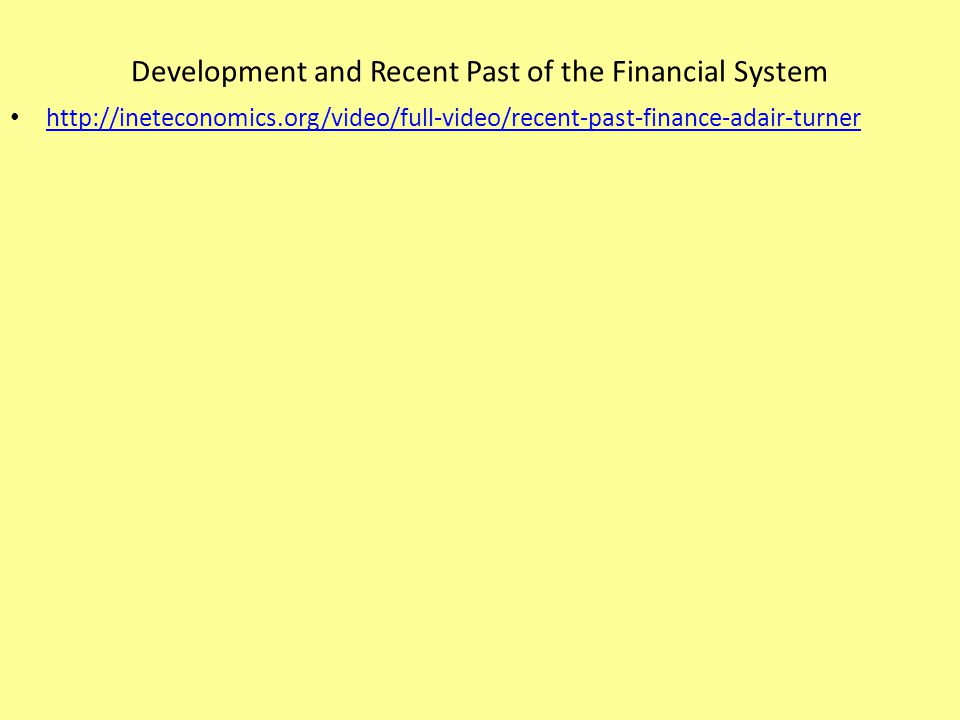 Development and Recent Past of the Financial System http://ineteconomics.org/video/full-video/recent-past-finance-adair-turner