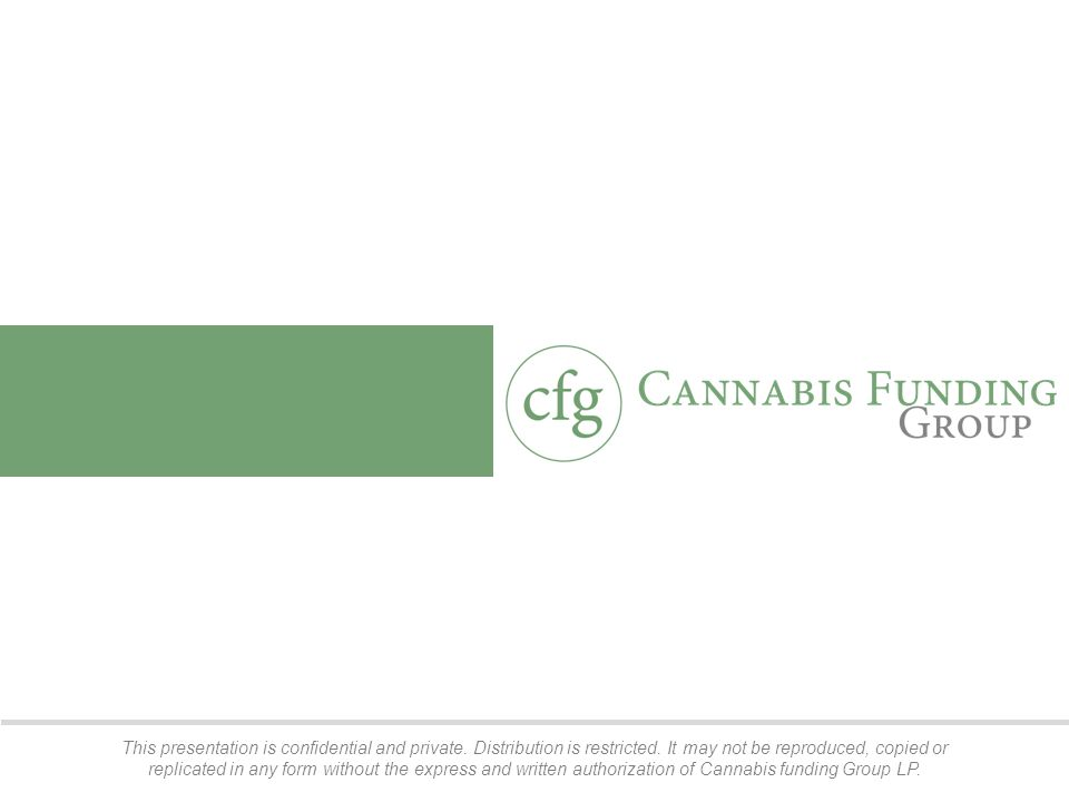 Disclaimer confidential2 This presentation contains statements about future events and expectations that can be characterized as forward-looking statements, including, in particular, statements about Cannabis Funding Group ( Company ) plans, strategies and prospects.