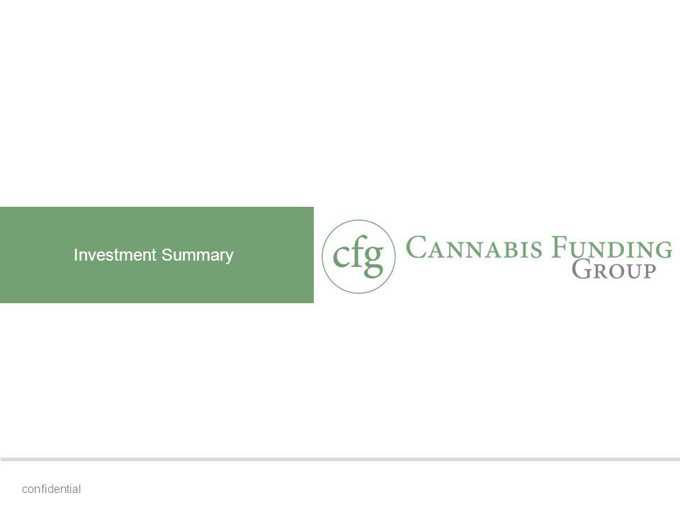 Fund Overview 4confidential The Fund, CANNABIS FUNDING GROUP, LP., is a limited partnership formed under the laws of the State of Texas.