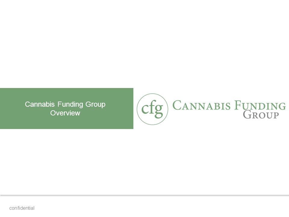 Cannabis Funding Group Overview confidential