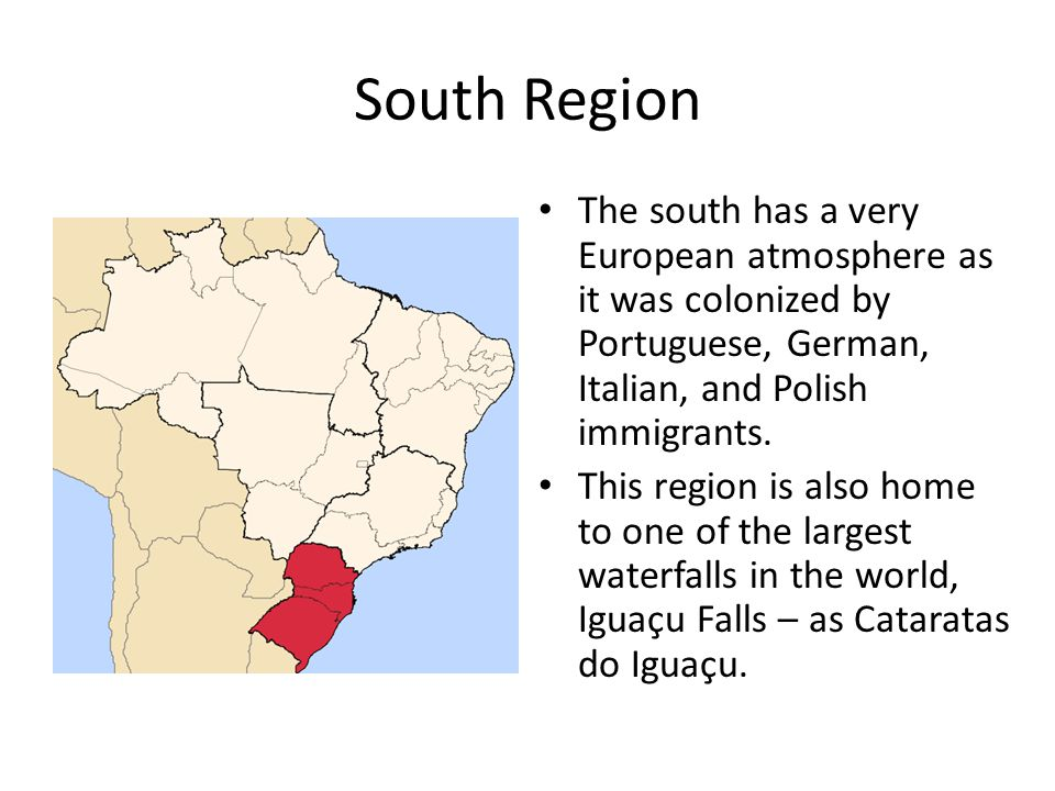 South Region The south has a very European atmosphere as it was colonized by Portuguese, German, Italian, and Polish immigrants.