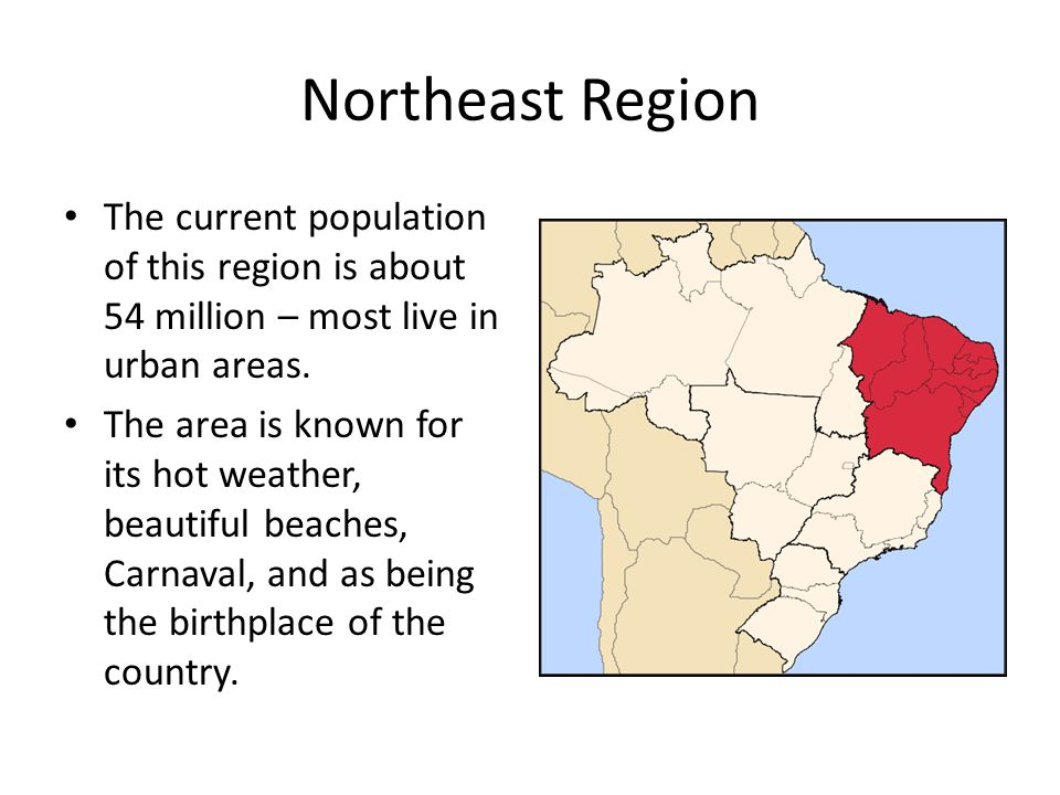 Northeast Region The current population of this region is about 54 million – most live in urban areas.