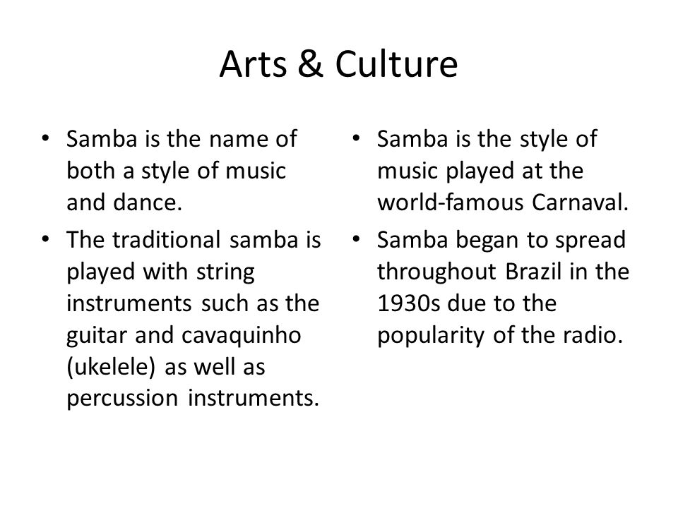 Arts & Culture Samba is the name of both a style of music and dance.