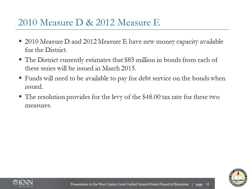 2010 Measure D & 2012 Measure E 13 Presentation to the West Contra Costa Unified School District Board of Education | page  2010 Measure D and 2012 M