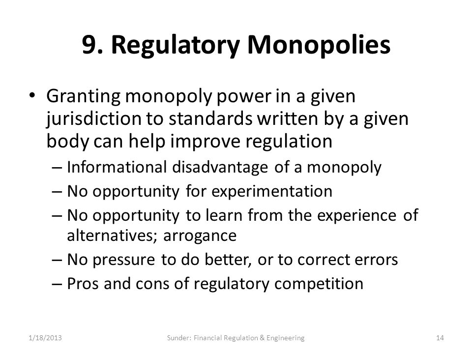 9. Regulatory Monopolies Granting monopoly power in a given jurisdiction to standards written by a given body can help improve regulation – Informatio