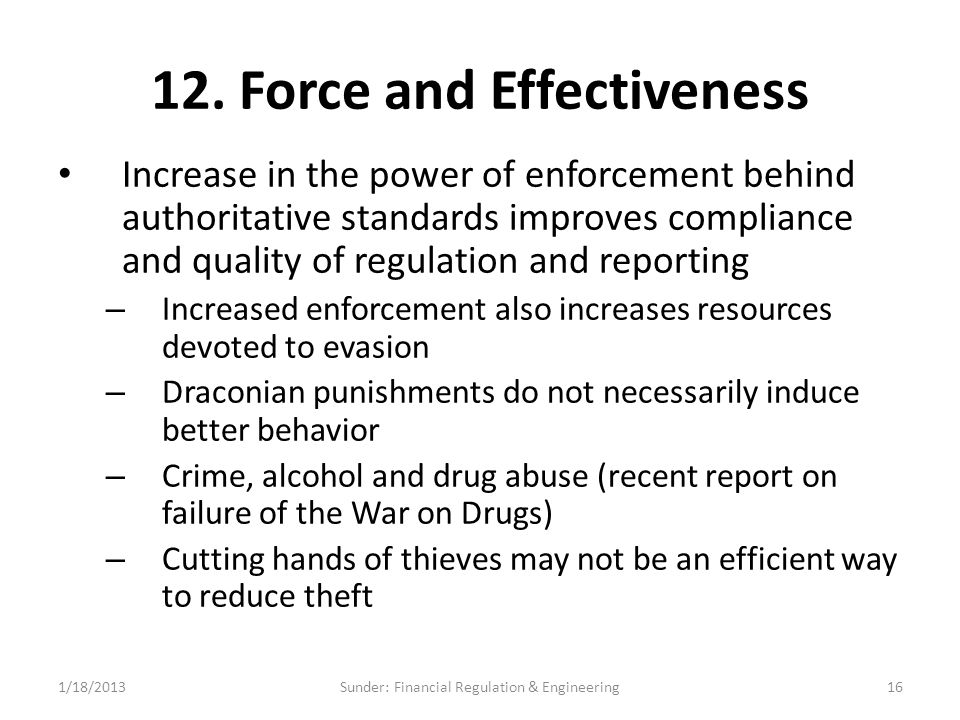 12. Force and Effectiveness Increase in the power of enforcement behind authoritative standards improves compliance and quality of regulation and repo