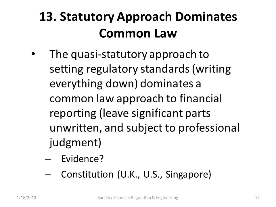 13. Statutory Approach Dominates Common Law The quasi-statutory approach to setting regulatory standards (writing everything down) dominates a common