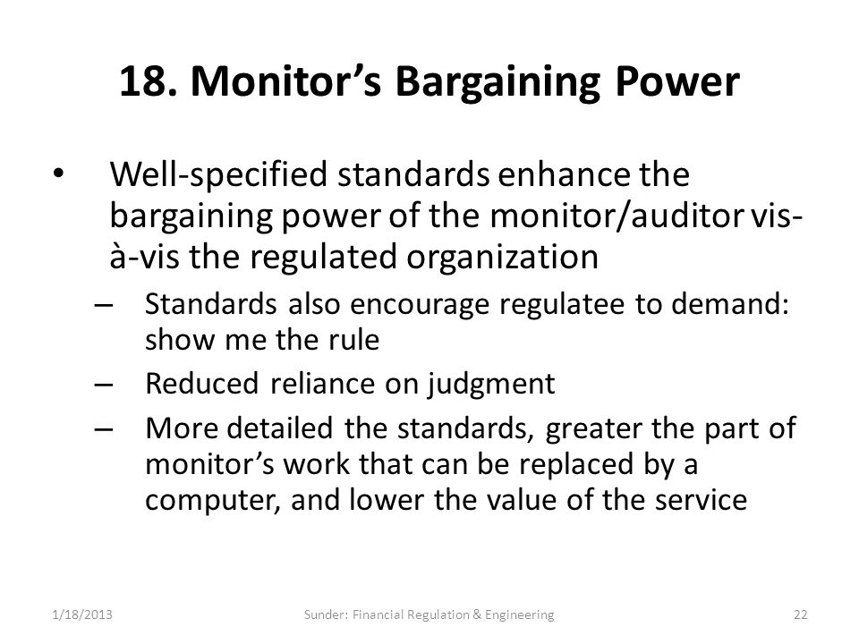 18. Monitor's Bargaining Power Well-specified standards enhance the bargaining power of the monitor/auditor vis- à-vis the regulated organization – St
