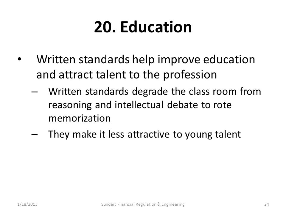 20. Education Written standards help improve education and attract talent to the profession – Written standards degrade the class room from reasoning