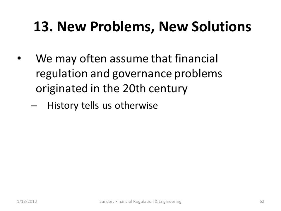 13. New Problems, New Solutions We may often assume that financial regulation and governance problems originated in the 20th century – History tells u