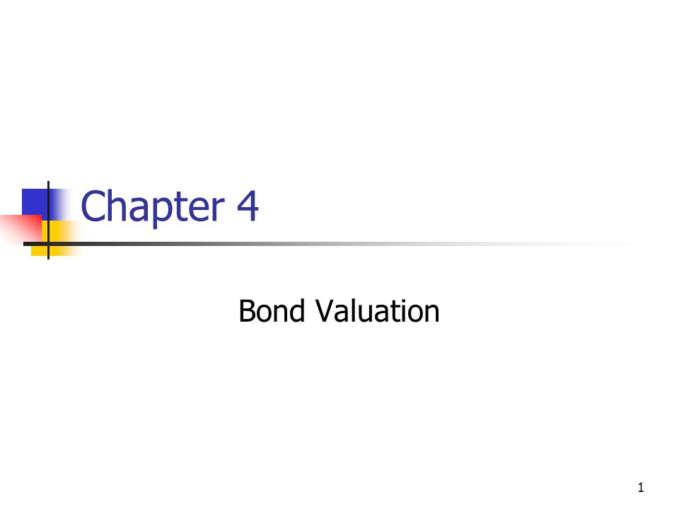 1 Chapter 4 Bond Valuation