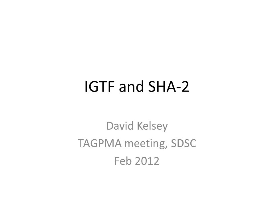 IGTF and SHA-2 David Kelsey TAGPMA meeting, SDSC Feb 2012