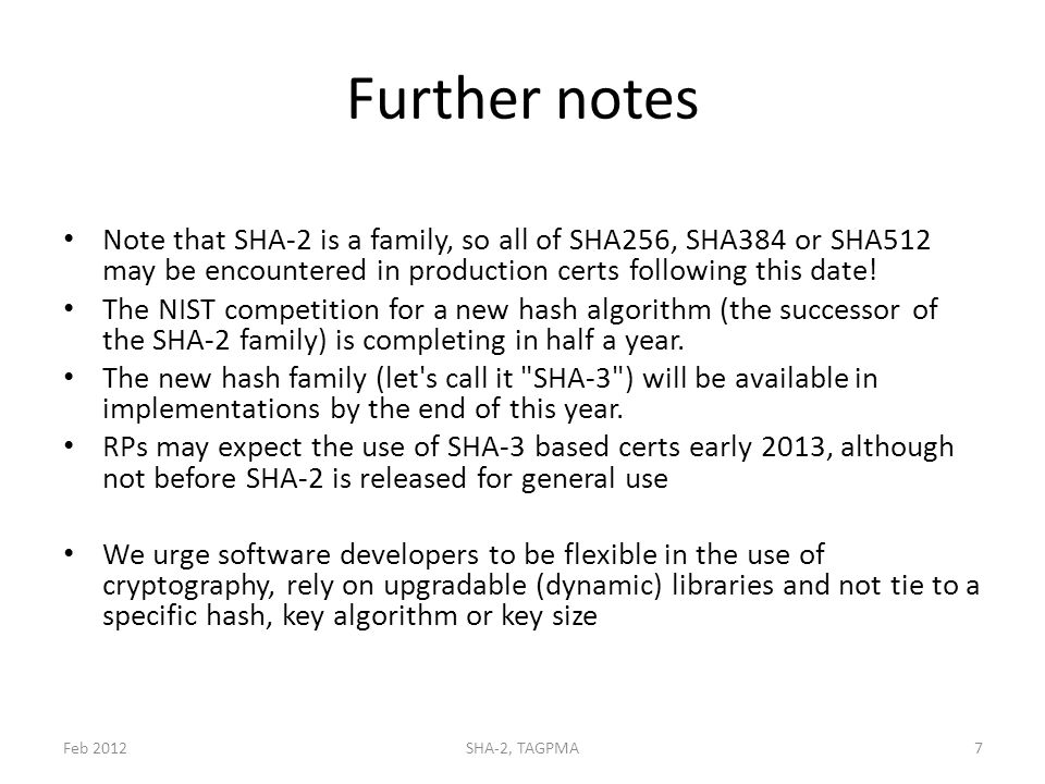 Further notes Note that SHA-2 is a family, so all of SHA256, SHA384 or SHA512 may be encountered in production certs following this date.