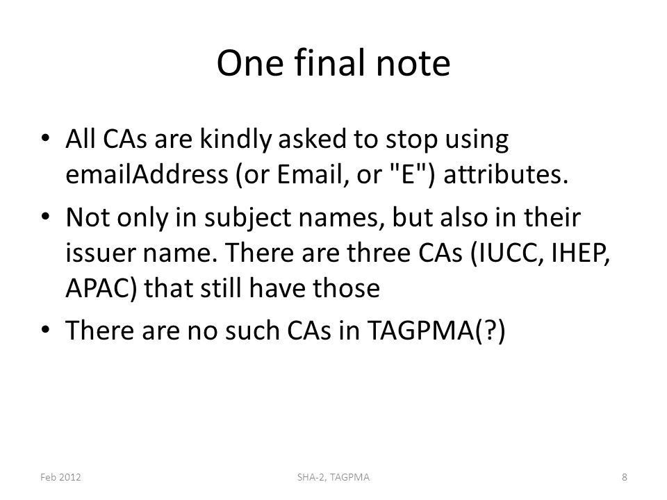 One final note All CAs are kindly asked to stop using emailAddress (or Email, or E ) attributes.