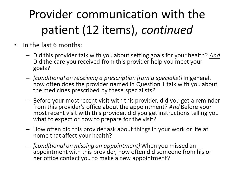 Provider communication with the patient (12 items), continued In the last 6 months: – Did this provider talk with you about setting goals for your health.