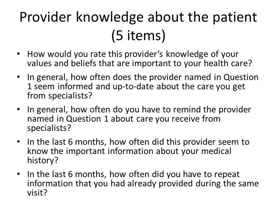 Provider knowledge about the patient (5 items) How would you rate this provider's knowledge of your values and beliefs that are important to your health care.