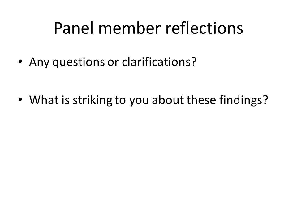 Panel member reflections Any questions or clarifications.