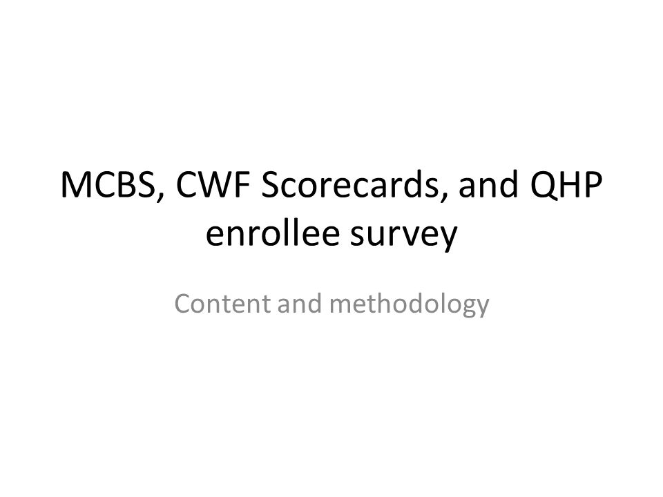 MCBS, CWF Scorecards, and QHP enrollee survey Content and methodology
