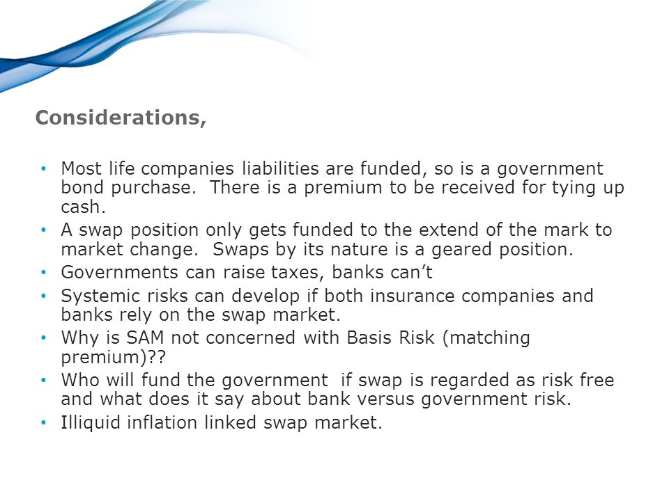 Considerations, Most life companies liabilities are funded, so is a government bond purchase.