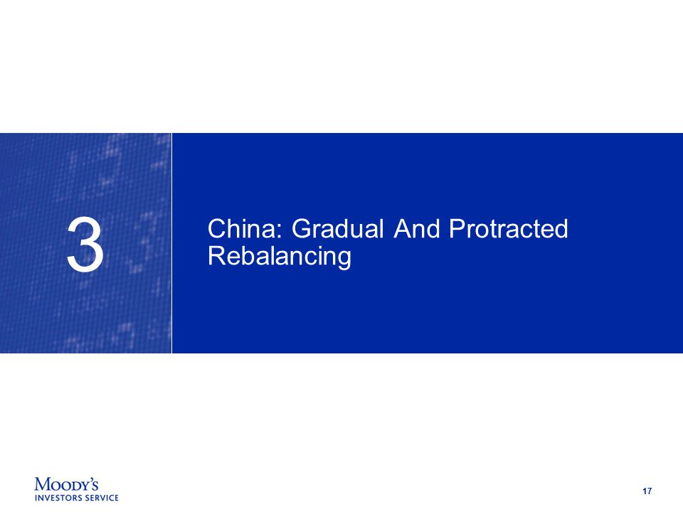 17 China: Gradual And Protracted Rebalancing 3