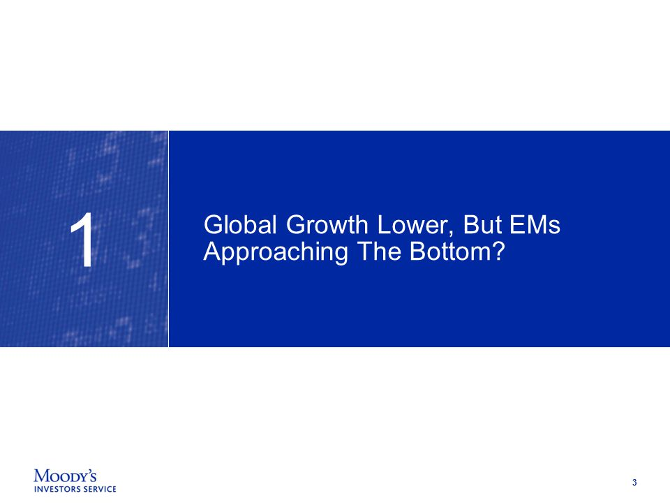 3 Global Growth Lower, But EMs Approaching The Bottom 1