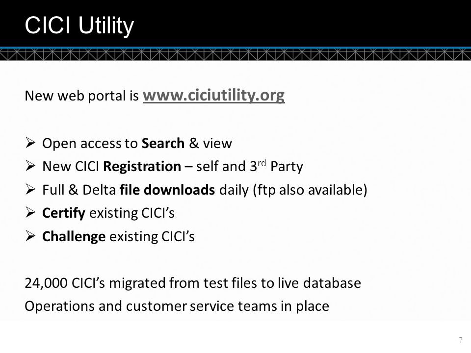 © DTCC CICI Utility 7 New web portal is www.ciciutility.org www.ciciutility.org  Open access to Search & view  New CICI Registration – self and 3 rd Party  Full & Delta file downloads daily (ftp also available)  Certify existing CICI's  Challenge existing CICI's 24,000 CICI's migrated from test files to live database Operations and customer service teams in place