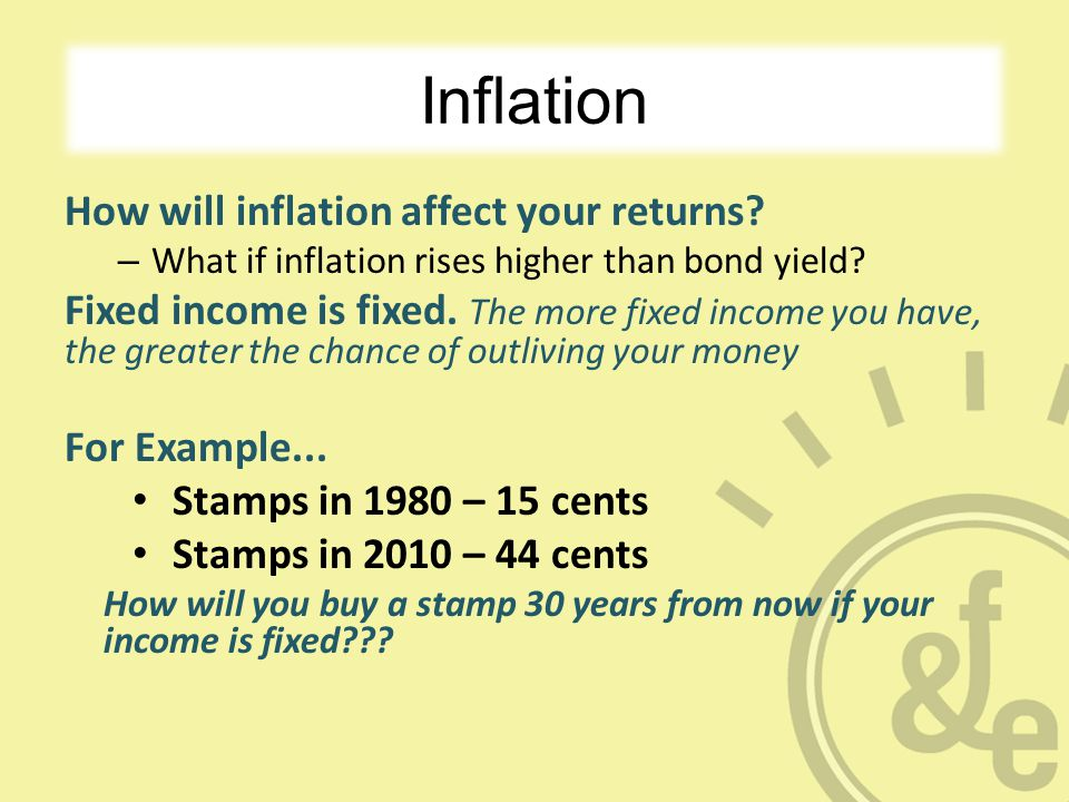 Inflation How will inflation affect your returns.– What if inflation rises higher than bond yield.