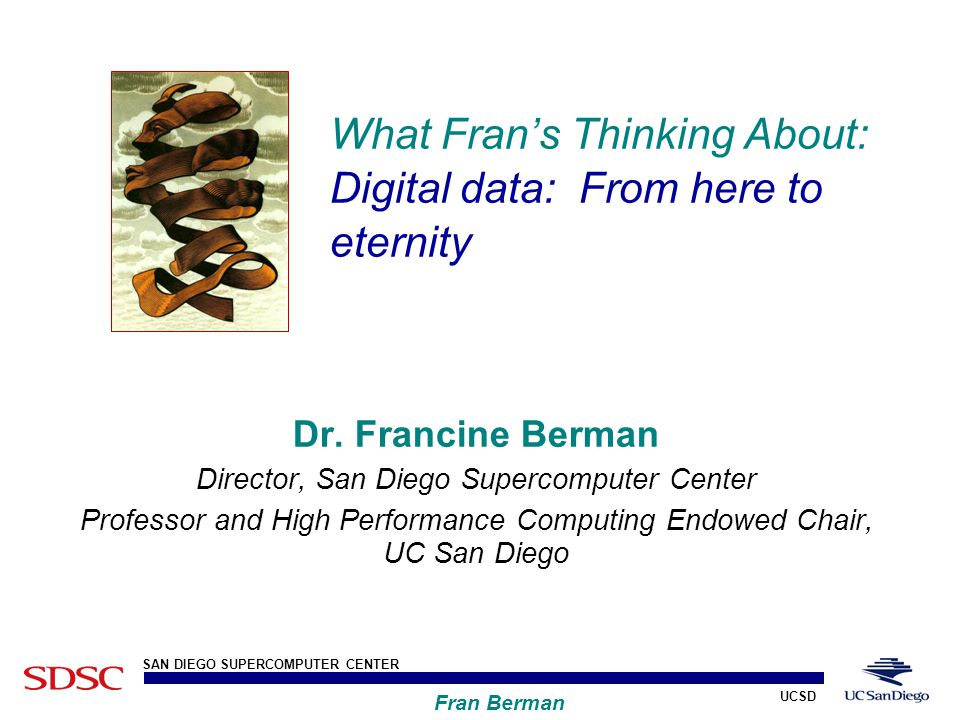 UCSD SAN DIEGO SUPERCOMPUTER CENTER Fran Berman Our Digital World 1 The 2008 Cyber-election Fundraising via website YouTube videos of the candidates and conventions Blogs as vehicles for discussing issues On-line organizing Digital data from historic 2008 cyber-election will be valuable for decades+ to come