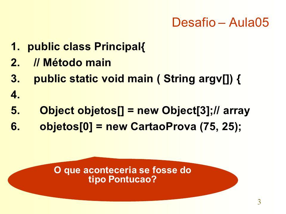 4 Desafio – Aula05 1.for ( Object esteObjeto : objetos ){ 2.