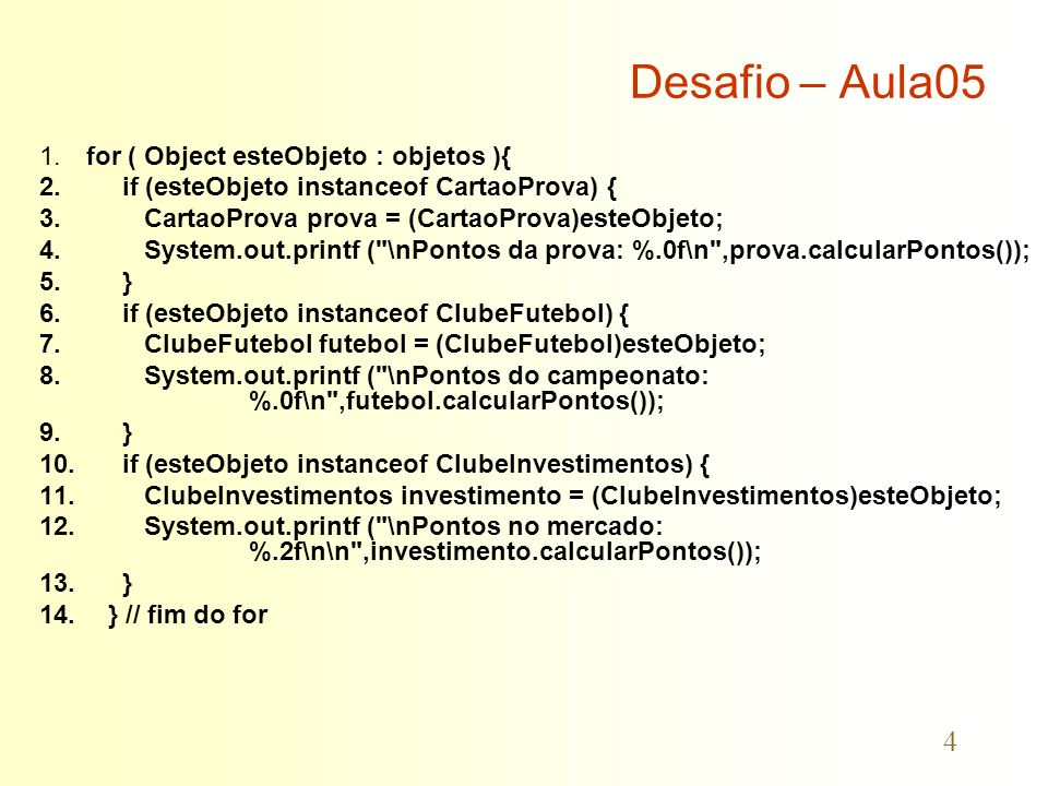 4 Desafio – Aula05 1. for ( Object esteObjeto : objetos ){ 2.