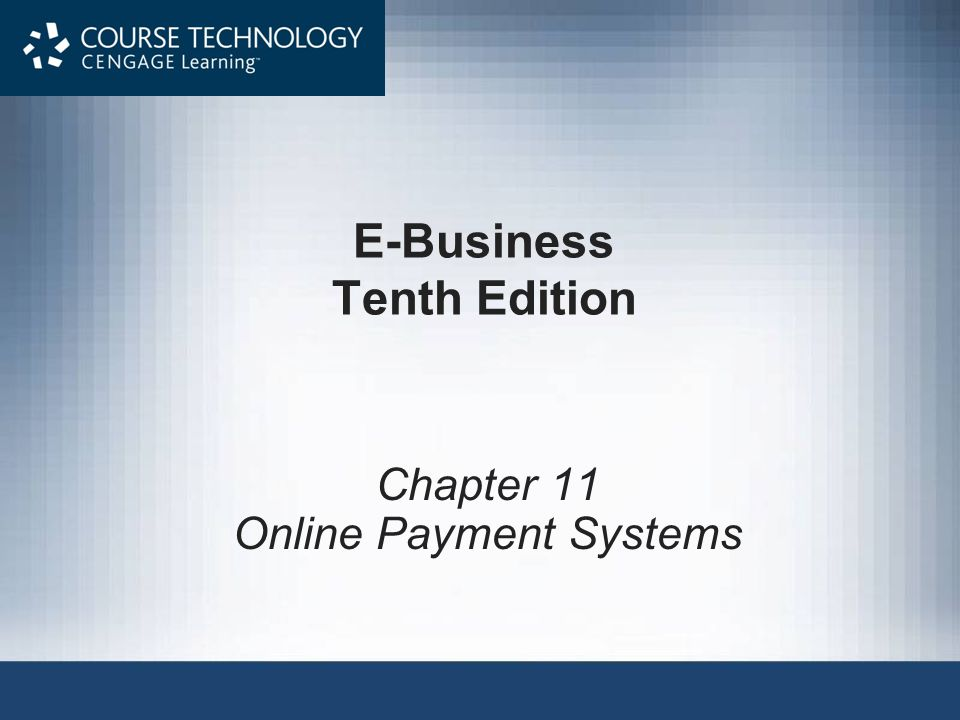 E-Business Tenth Edition Chapter 11 Online Payment Systems