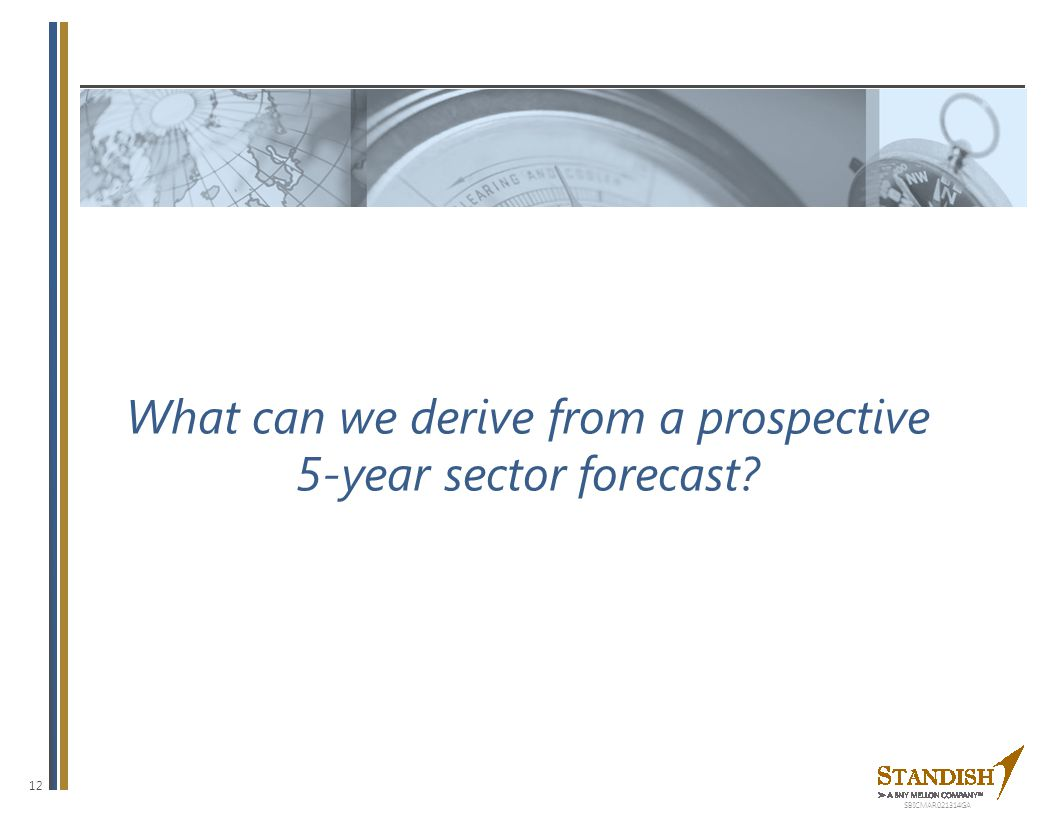 12 What can we derive from a prospective 5-year sector forecast? SBICMAR021314GA
