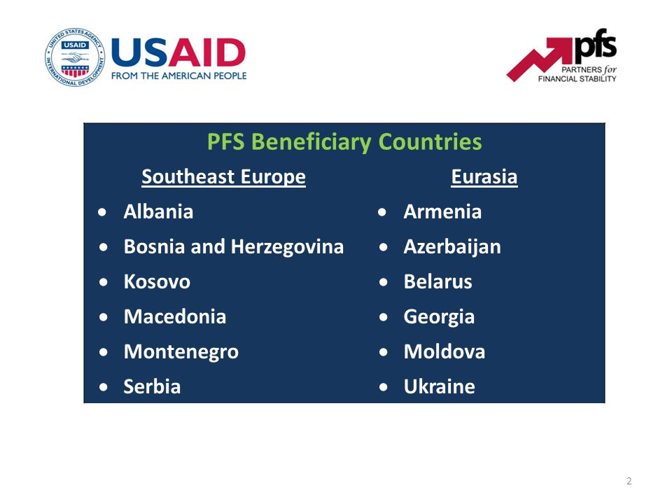 2 PFS Beneficiary Countries Southeast EuropeEurasia  Albania  Armenia  Bosnia and Herzegovina  Azerbaijan  Kosovo  Belarus  Macedonia  Georgia