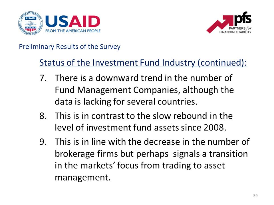 39 Status of the Investment Fund Industry (continued): 7.There is a downward trend in the number of Fund Management Companies, although the data is la