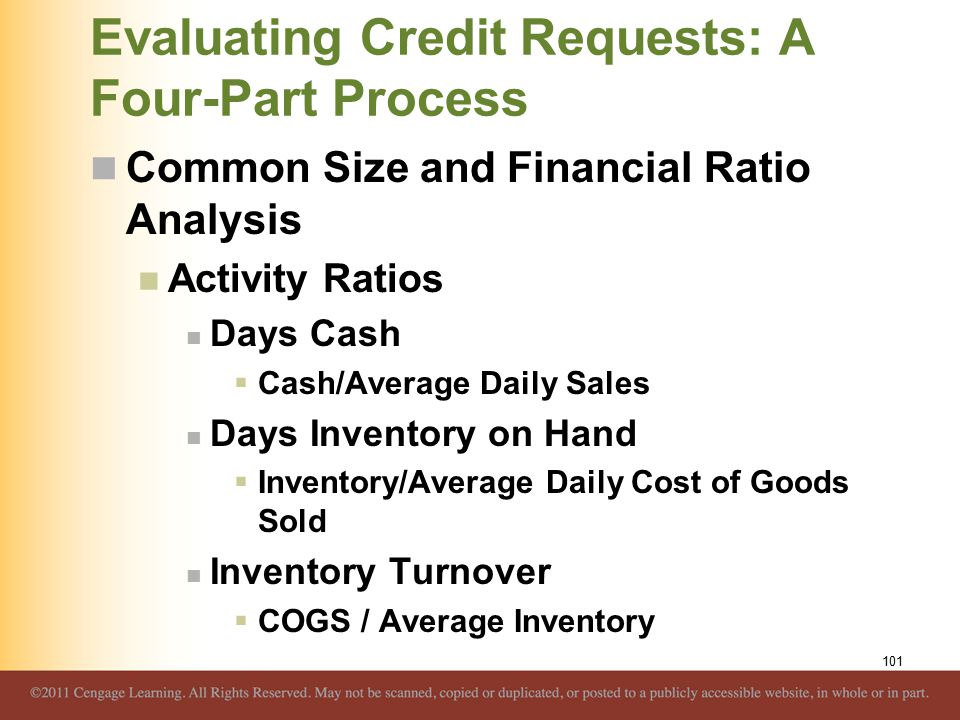 Evaluating Credit Requests: A Four-Part Process Common Size and Financial Ratio Analysis Activity Ratios Days Cash  Cash/Average Daily Sales Days Inv
