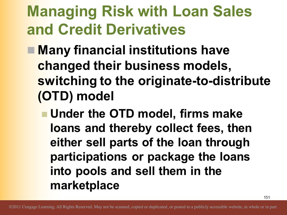 Managing Risk with Loan Sales and Credit Derivatives Many financial institutions have changed their business models, switching to the originate-to-dis